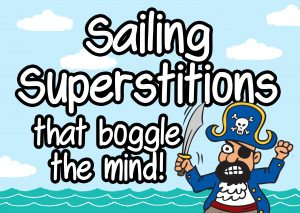 Sailing Superstitions That Boggle The Mind (Illustrated)